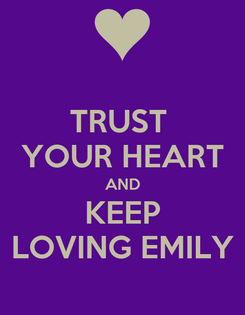 Poster: TRUST  YOUR HEART AND KEEP LOVING EMILY