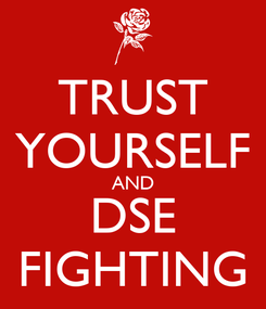 Poster: TRUST YOURSELF AND DSE FIGHTING