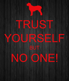Poster: TRUST YOURSELF BUT NO ONE!