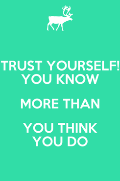 Poster: TRUST YOURSELF! YOU KNOW MORE THAN YOU THINK YOU DO