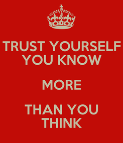 Poster: TRUST YOURSELF YOU KNOW MORE THAN YOU THINK
