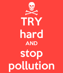 Poster: TRY hard AND stop pollution
