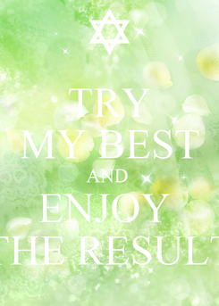 Poster: TRY MY BEST AND  ENJOY  THE RESULT