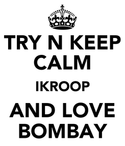 Poster: TRY N KEEP CALM IKROOP AND LOVE BOMBAY