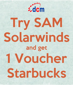 Poster: Try SAM Solarwinds and get 1 Voucher Starbucks
