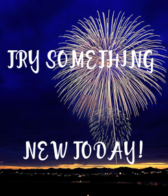 Poster: TRY SOMETHING     NEW TODAY!