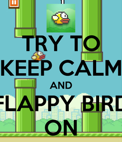Poster: TRY TO KEEP CALM AND FLAPPY BIRD ON