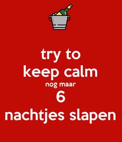 Poster: try to keep calm nog maar 6 nachtjes slapen