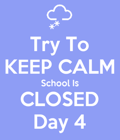 Poster: Try To KEEP CALM School Is CLOSED Day 4