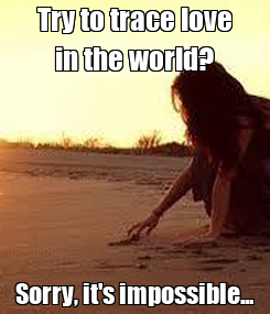 Poster: Try to trace love in the world? Sorry, it's impossible...