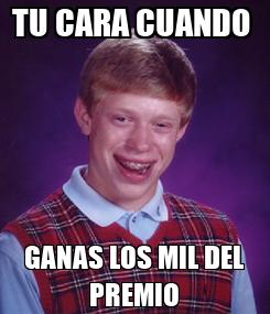 Poster: TU CARA CUANDO  GANAS LOS MIL DEL PREMIO