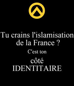 Poster: Tu crains l'islamisation  de la France ? C'est ton côté IDENTITAIRE