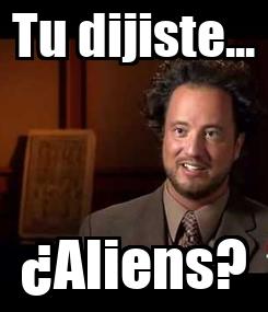Poster: Tu dijiste... ¿Aliens?