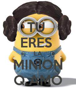 Poster: TU  ERES  LA MINION Q AMO