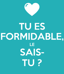 Poster: TU ES FORMIDABLE, LE SAIS- TU ?