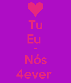 Poster: Tu Eu  = Nós 4ever