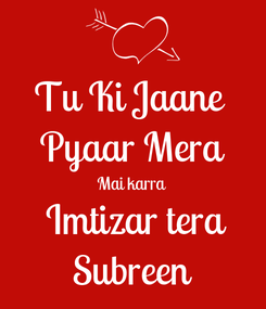 Poster: Tu Ki Jaane  Pyaar Mera Mai karra  Imtizar tera Subreen