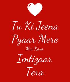 Poster: Tu Ki Jeena Pyaar Mere Mai Kara Imtizaar Tera