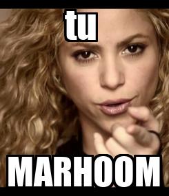 Poster: tu  MARHOOM