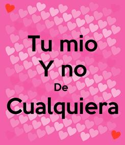 Poster: Tu mio Y no De  Cualquiera