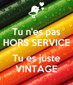 Poster: Tu n'es pas HORS SERVICE  Tu es juste VINTAGE