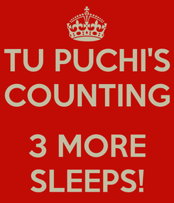 Poster: TU PUCHI'S COUNTING  3 MORE SLEEPS!