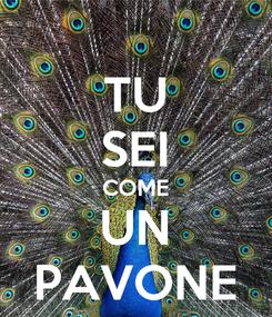 Poster: TU SEI COME UN PAVONE