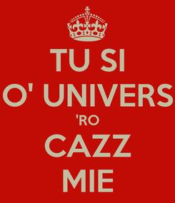 Poster: TU SI O' UNIVERS 'RO CAZZ MIE