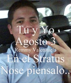 Poster: Tu y Yo Agosto 3 Remmy Valenzuela En el Stratus Nose piensalo..