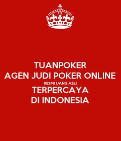 Poster: TUANPOKER AGEN JUDI POKER ONLINE RESMI UANG ASLI TERPERCAYA DI INDONESIA