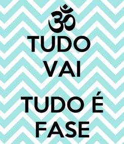 Poster: TUDO  VAI  TUDO É FASE