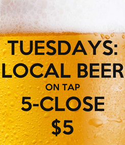 Poster: TUESDAYS: LOCAL BEER ON TAP 5-CLOSE $5