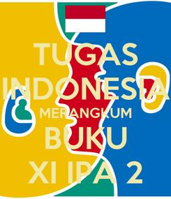 Poster: TUGAS INDONESIA MERANGKUM BUKU XI IPA 2