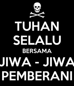 Poster: TUHAN SELALU BERSAMA JIWA - JIWA PEMBERANI
