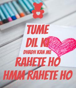 Poster: Tume Dil ki Dhadh kan Me Rahete ho Hmm Rahete Ho