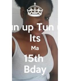 Poster: Tun up Tun up Its Ma 15th  Bday