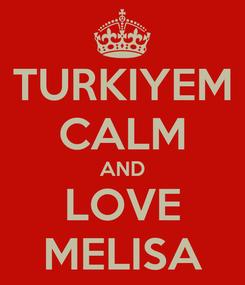 Poster: TURKIYEM CALM AND LOVE MELISA