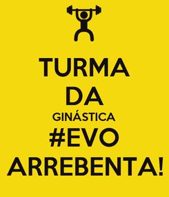 Poster: TURMA DA GINÁSTICA #EVO ARREBENTA!