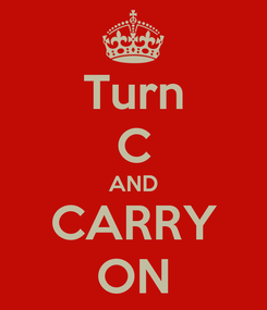 Poster: Turn C AND CARRY ON