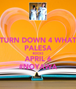 Poster: TURN DOWN 4 WHAT PALESA ROCKS APRIL 6 #NOYAWA