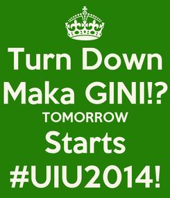 Poster: Turn Down Maka GINI!? TOMORROW Starts #UIU2014!