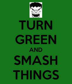 Poster: TURN GREEN AND SMASH THINGS