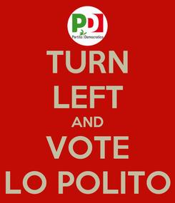 Poster: TURN LEFT AND VOTE LO POLITO