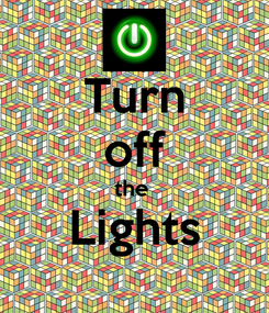 Poster: Turn off the  Lights