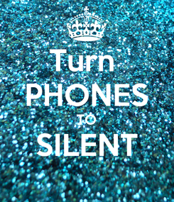 Poster: Turn  PHONES TO SILENT