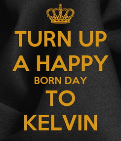 Poster: TURN UP A HAPPY BORN DAY TO KELVIN