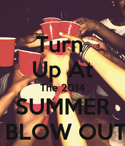 Poster: Turn  Up At The 2014 SUMMER  BLOW OUT