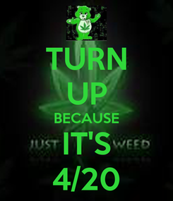 Poster: TURN UP BECAUSE IT'S 4/20
