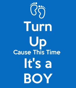 Poster: Turn Up Cause This Time  It's a BOY