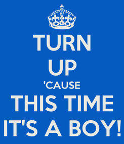 Poster: TURN UP 'CAUSE THIS TIME IT'S A BOY!